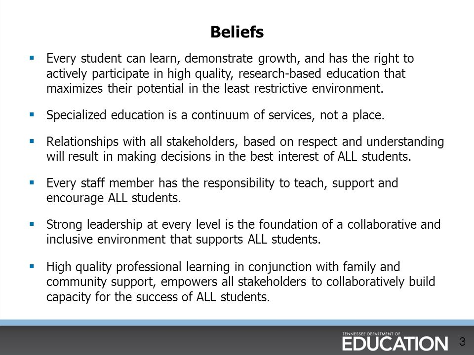 Beliefs  Every student can learn, demonstrate growth, and has the right to actively participate in high quality, research-based education that maximi