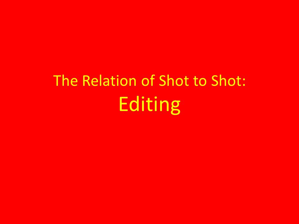 The Relation of Shot to Shot: Editing