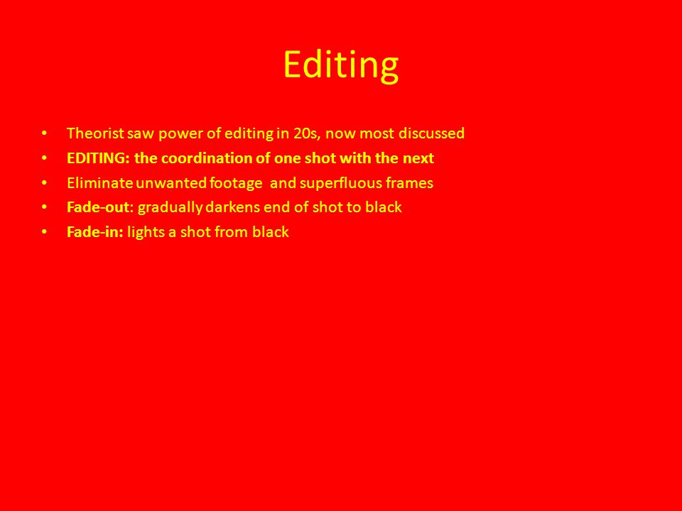 Editing Theorist saw power of editing in 20s, now most discussed EDITING: the coordination of one shot with the next Eliminate unwanted footage and su