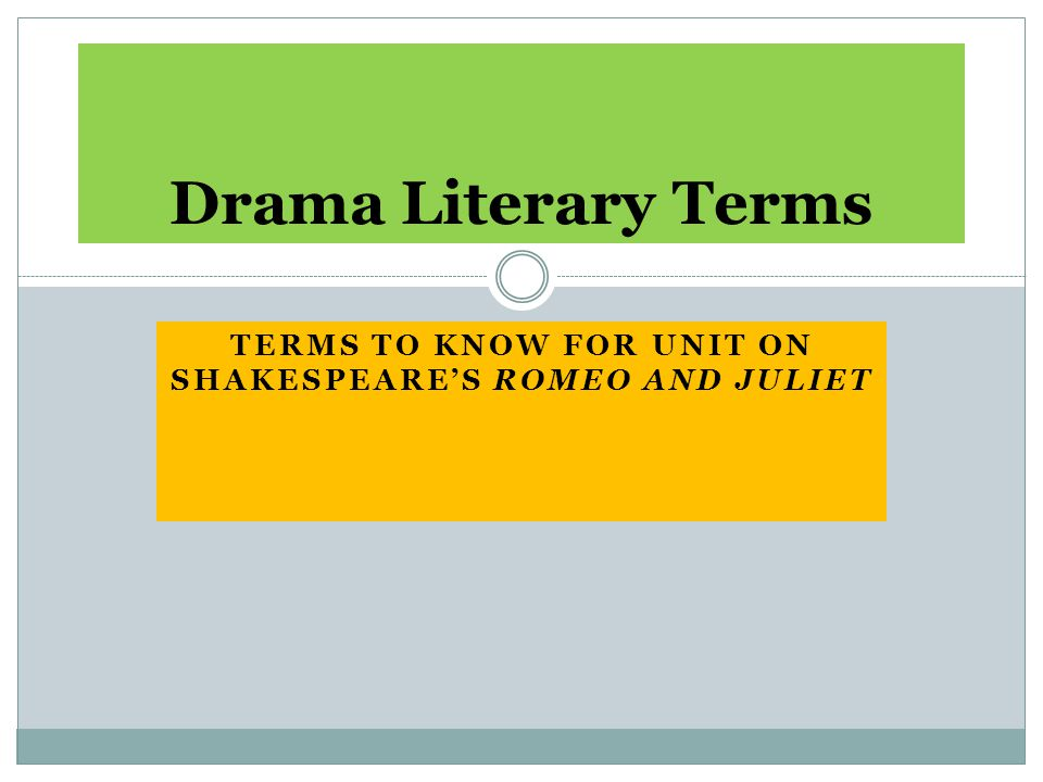 TERMS TO KNOW FOR UNIT ON SHAKESPEARE'S ROMEO AND JULIET Drama Literary Terms