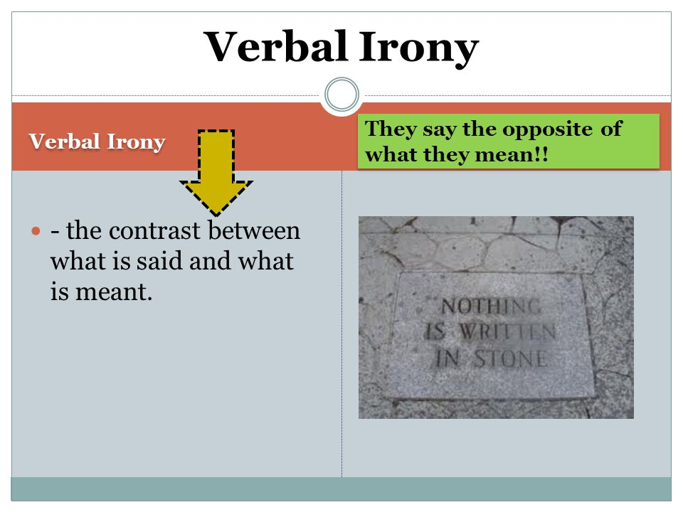 Verbal Irony They say the opposite of what they mean!.