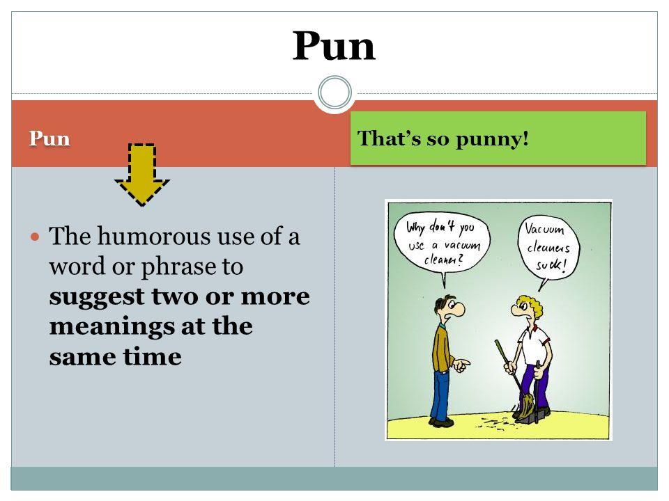 Pun That's so punny.
