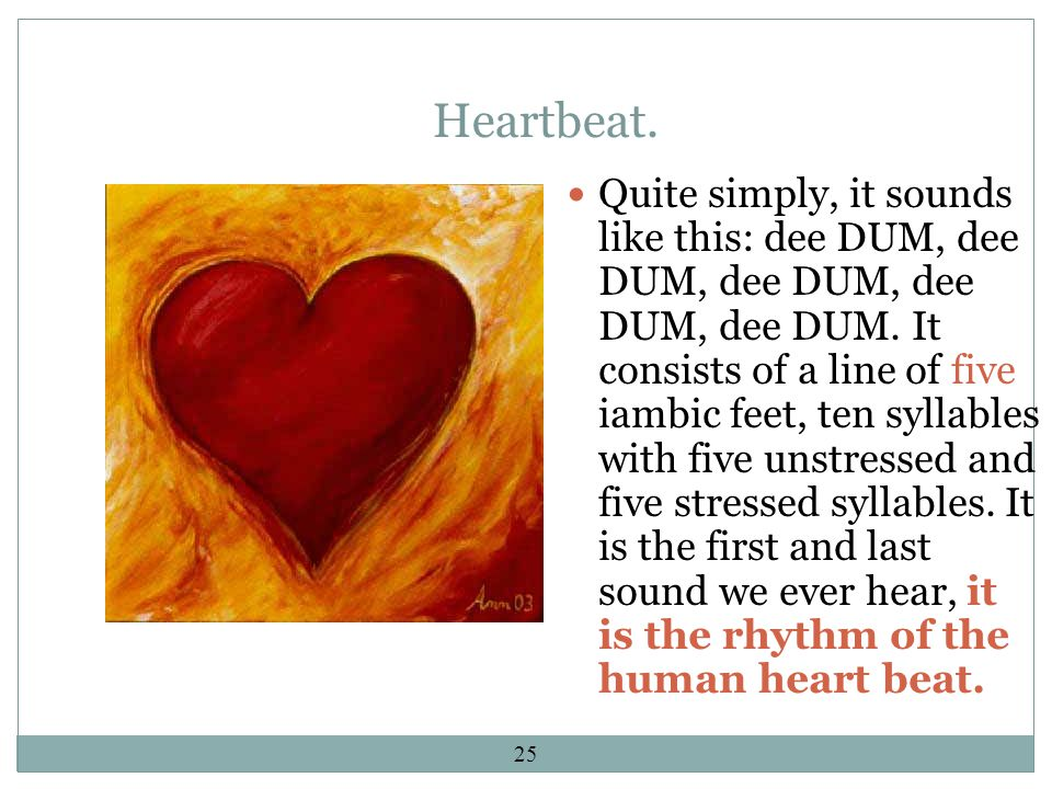 25 Heartbeat. Quite simply, it sounds like this: dee DUM, dee DUM, dee DUM, dee DUM, dee DUM.