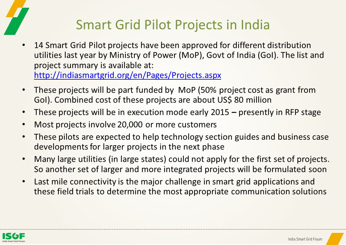 Smart Grid Pilot Projects in India 14 Smart Grid Pilot projects have been approved for different distribution utilities last year by Ministry of Power