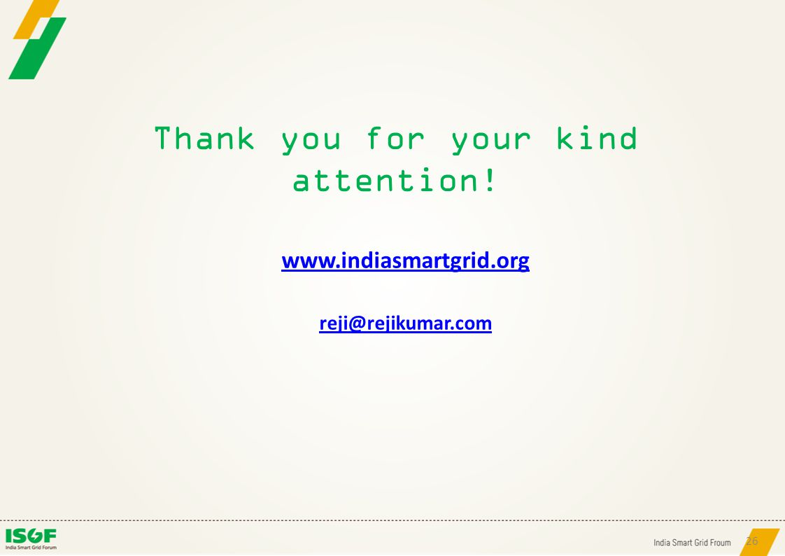 Thank you for your kind attention! www.indiasmartgrid.org reji@rejikumar.com 26