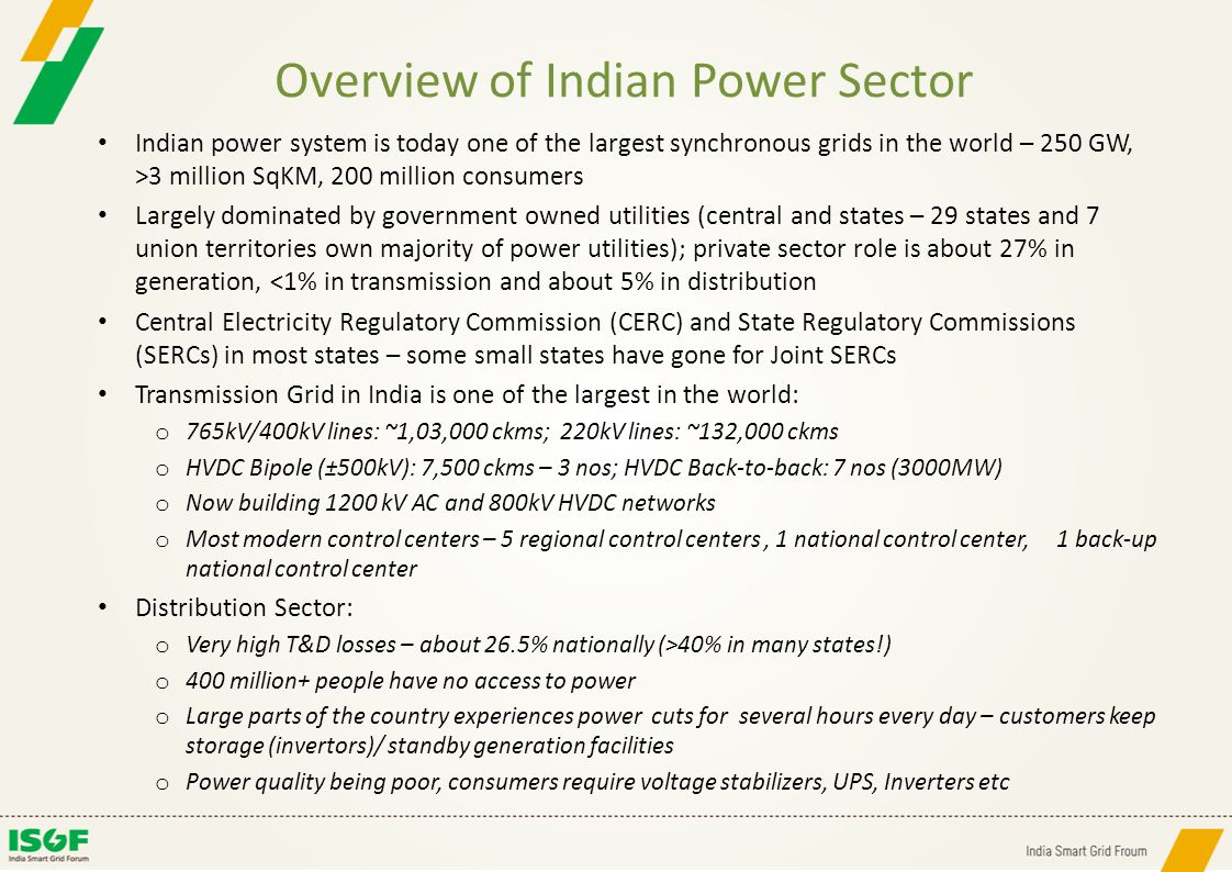 Indian power system is today one of the largest synchronous grids in the world – 250 GW, >3 million SqKM, 200 million consumers Largely dominated by g