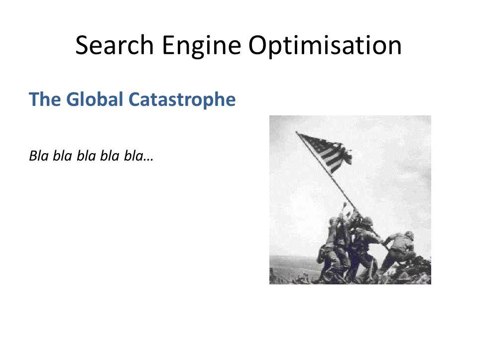 Search Engine Optimisation The Global Catastrophe Bla bla bla bla bla…