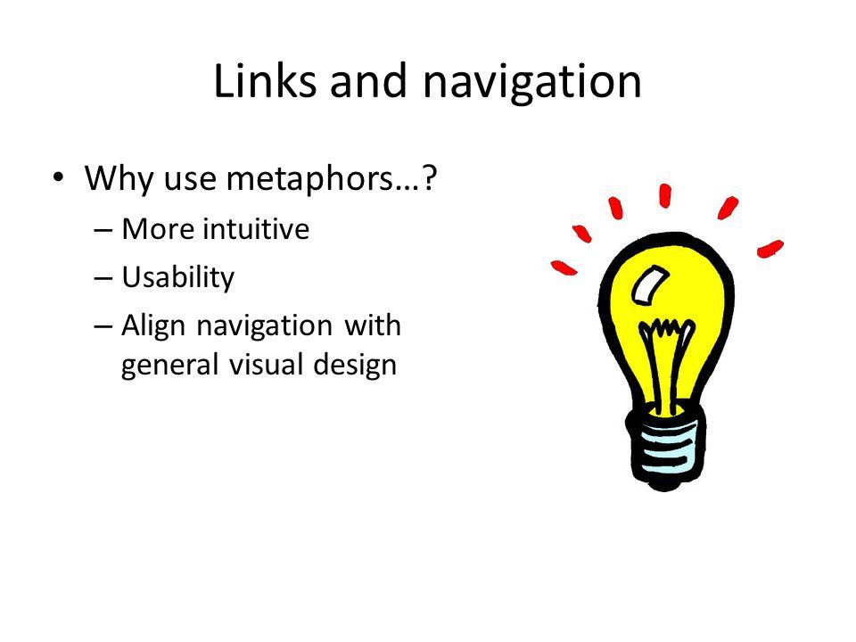 Links and navigation Why use metaphors….