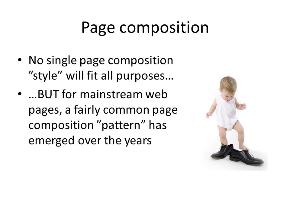 """Page composition No single page composition """"style"""" will fit all purposes… …BUT for mainstream web pages, a fairly common page composition """"pattern"""" h"""