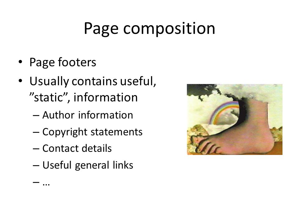 """Page footers Usually contains useful, """"static"""", information – Author information – Copyright statements – Contact details – Useful general links – …"""