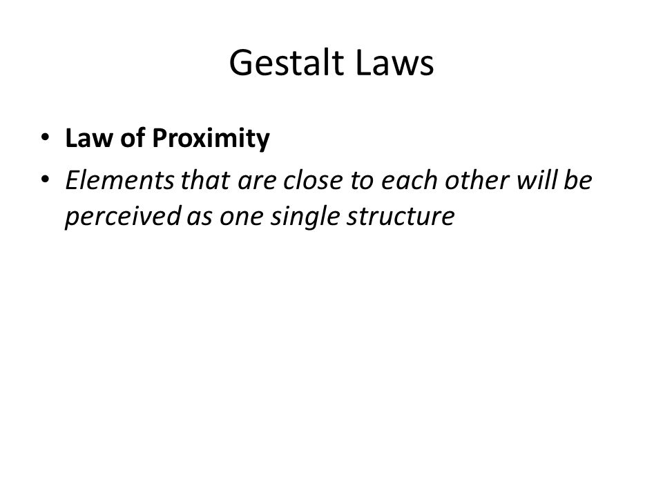 Gestalt Laws Law of Proximity Elements that are close to each other will be perceived as one single structure