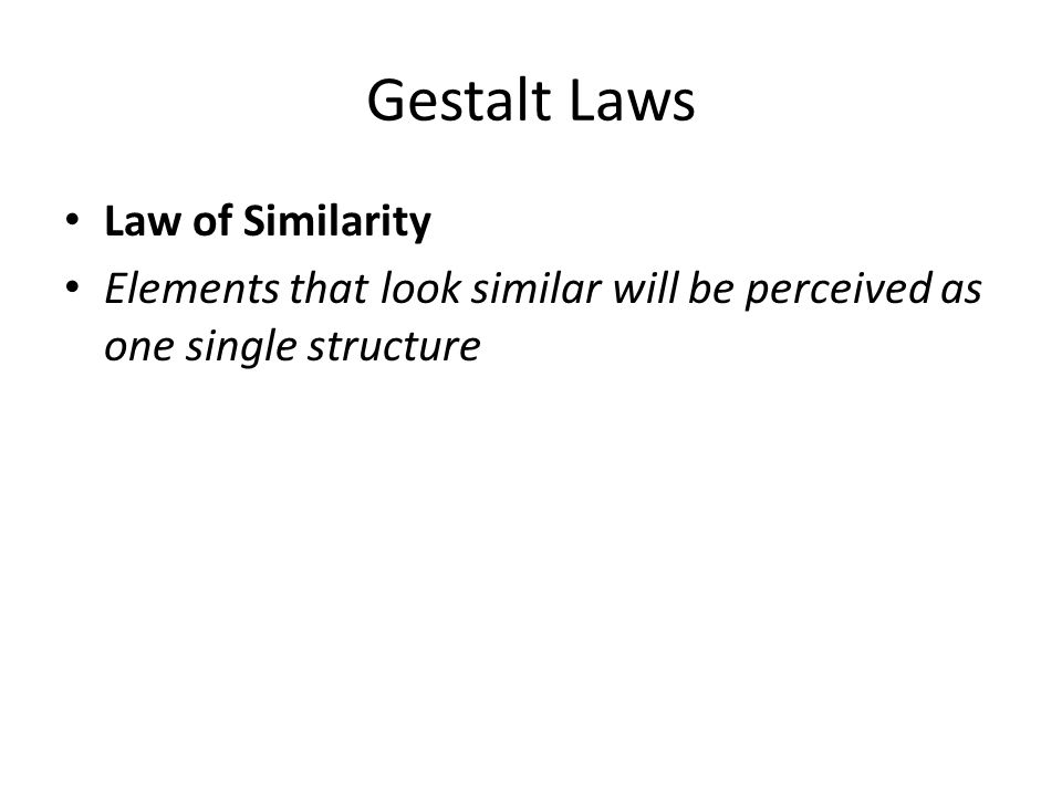 Gestalt Laws Law of Similarity Elements that look similar will be perceived as one single structure