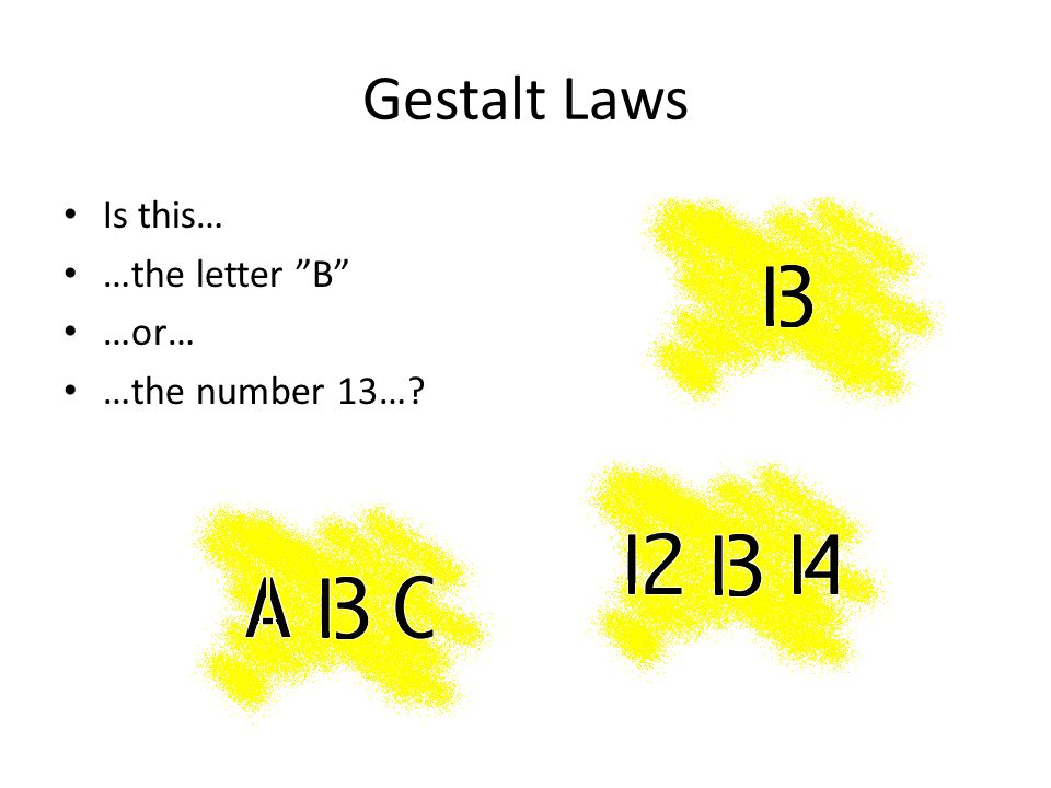 """Gestalt Laws Is this… …the letter """"B"""" …or… …the number 13…?"""