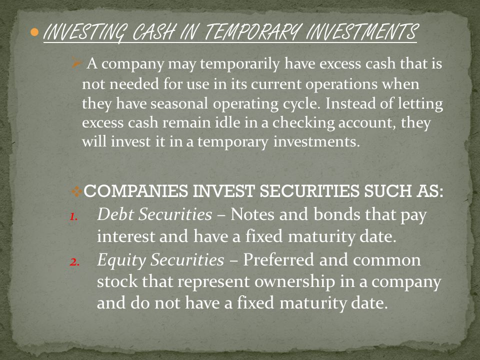 INVESTING CASH IN CURRENT OPERATIONS  Cash is often used to support the current operating activities of a company.
