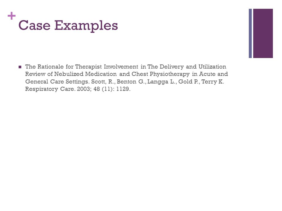 + Case Examples The Rationale for Therapist Involvement in The Delivery and Utilization Review of Nebulized Medication and Chest Physiotherapy in Acute and General Care Settings.