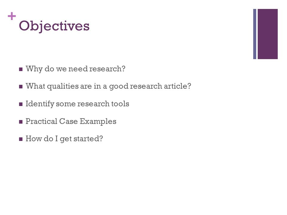 + Objectives Why do we need research. What qualities are in a good research article.