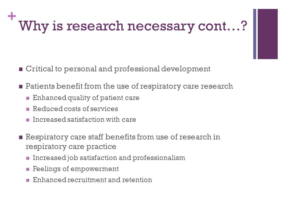 + Why is research necessary cont….