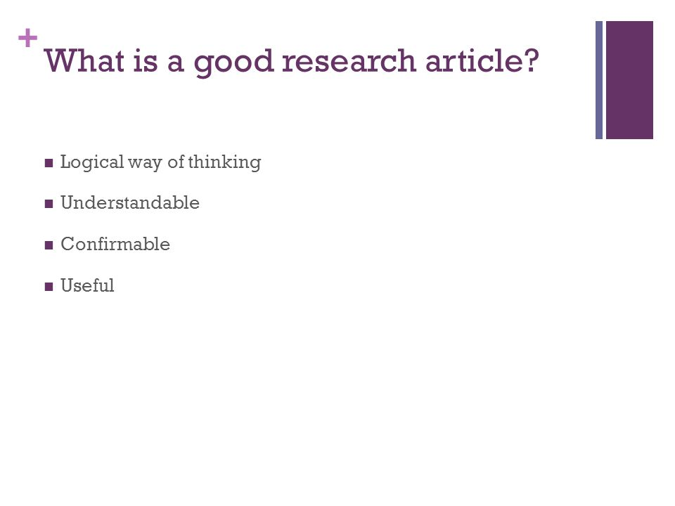 + What is a good research article Logical way of thinking Understandable Confirmable Useful