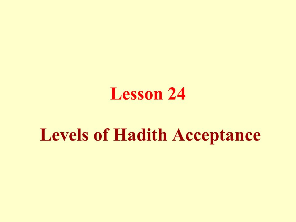 Lesson 24 Levels of Hadith Acceptance