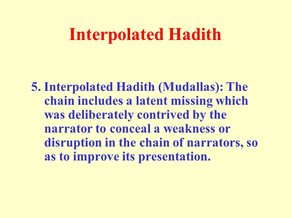 Interpolated Hadith 5. Interpolated Hadith (Mudallas): The chain includes a latent missing which was deliberately contrived by the narrator to conceal