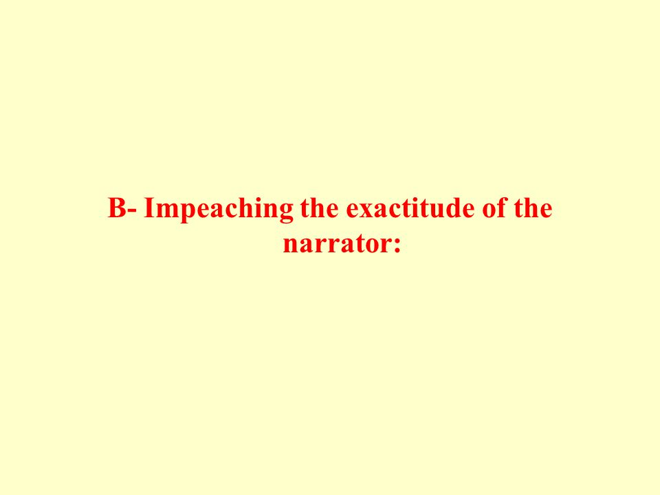 B- Impeaching the exactitude of the narrator: