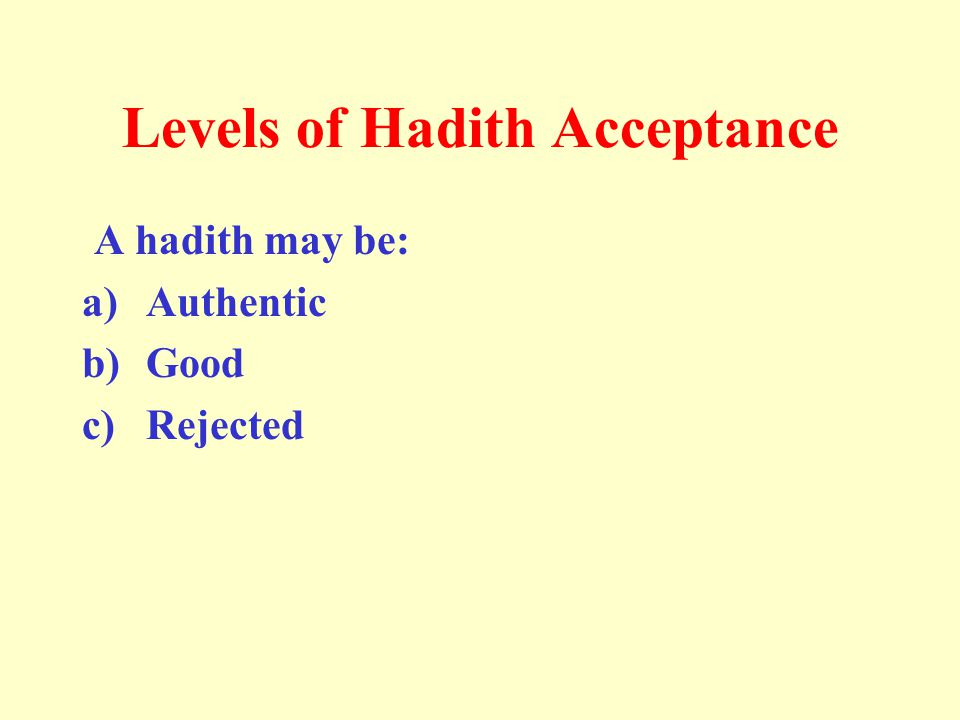 A hadith may be: a)Authentic b)Good c)Rejected