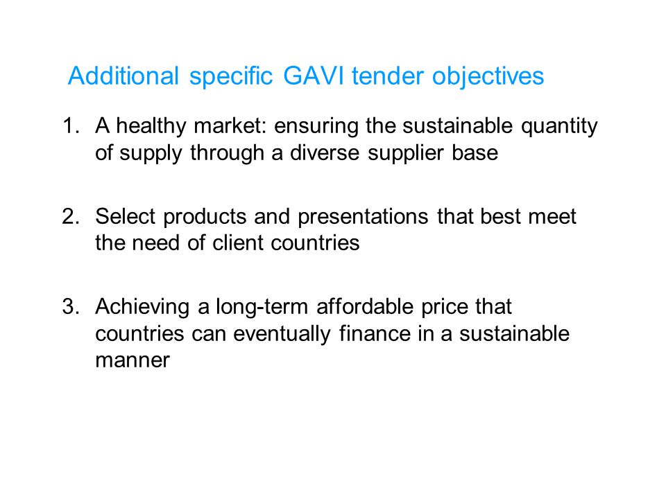 UNICEFType your title in this FOOTER area and in CAPS Additional specific GAVI tender objectives 1.A healthy market: ensuring the sustainable quantity