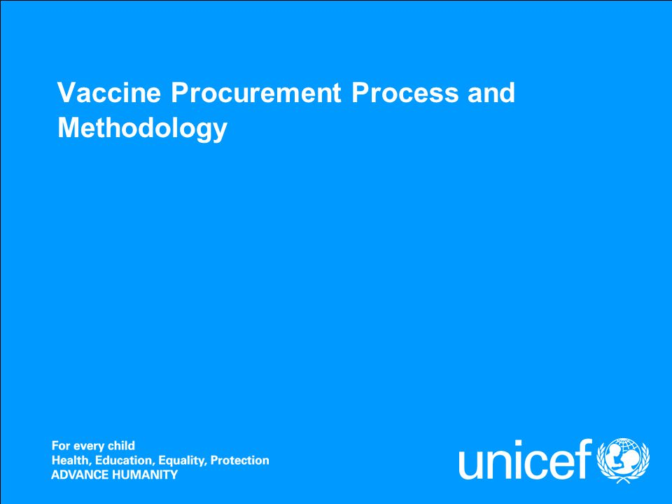 UNICEFType your title in this FOOTER area and in CAPS Vaccine Procurement Process and Methodology