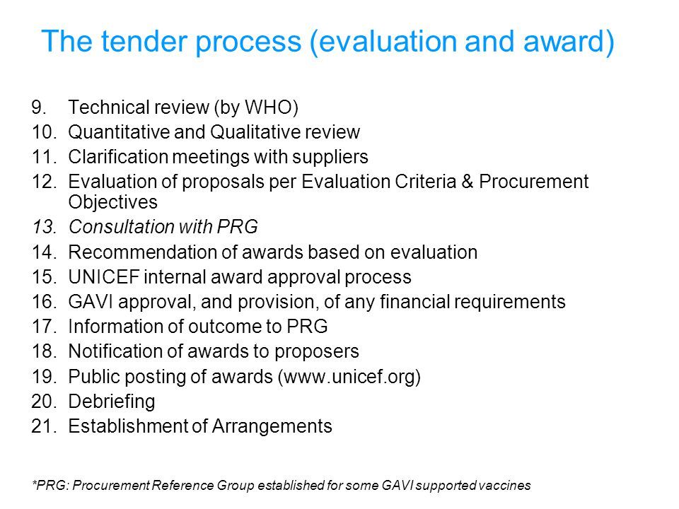 UNICEFType your title in this FOOTER area and in CAPS The tender process (evaluation and award) 9.Technical review (by WHO) 10.Quantitative and Qualit