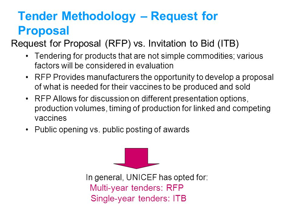 UNICEFType your title in this FOOTER area and in CAPS Tender Methodology – Request for Proposal Request for Proposal (RFP) vs. Invitation to Bid (ITB)