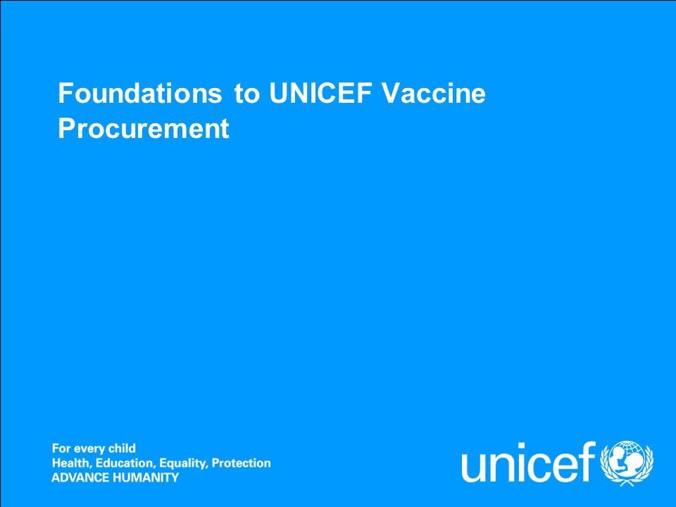 UNICEFType your title in this FOOTER area and in CAPS Foundations to UNICEF Vaccine Procurement