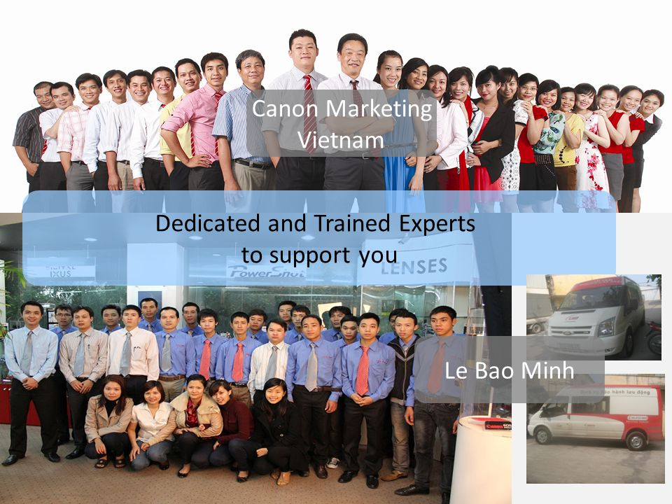 Dedicated and Trained Experts to support you Canon Marketing Vietnam Le Bao Minh