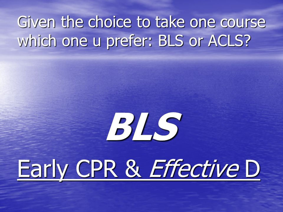 Given the choice to take one course which one u prefer: BLS or ACLS.