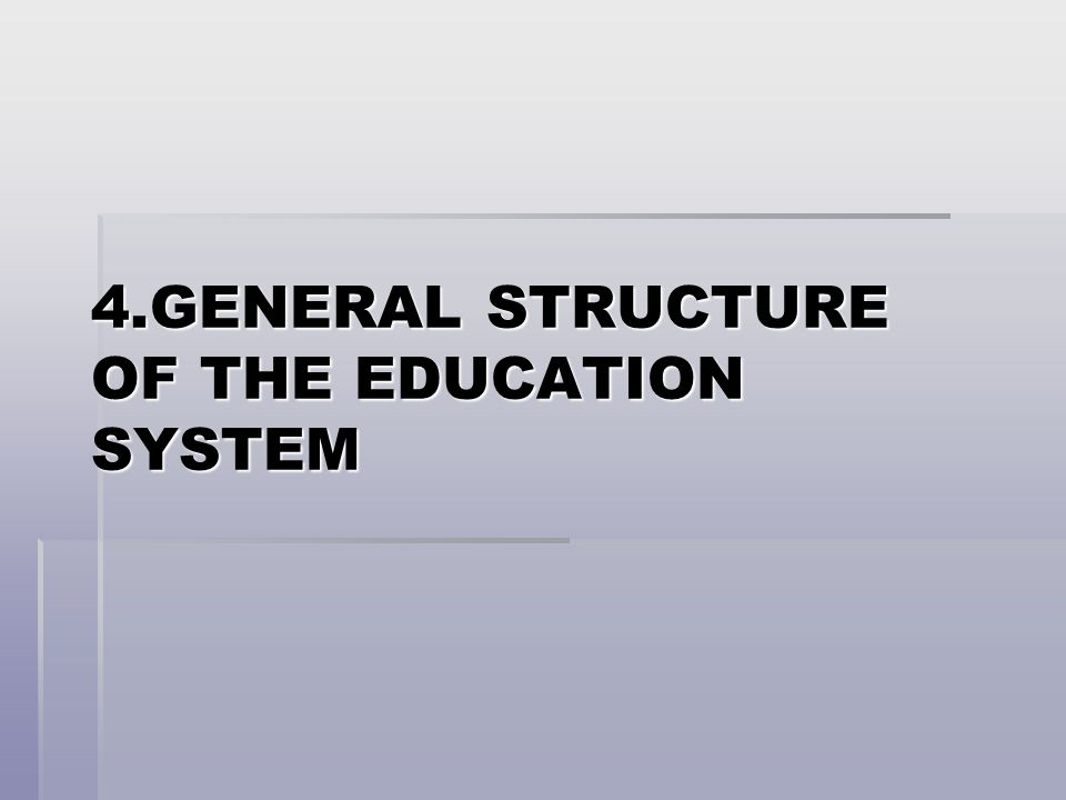 4.GENERAL STRUCTURE OF THE EDUCATION SYSTEM