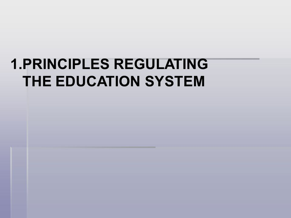1.PRINCIPLES REGULATING THE EDUCATION SYSTEM