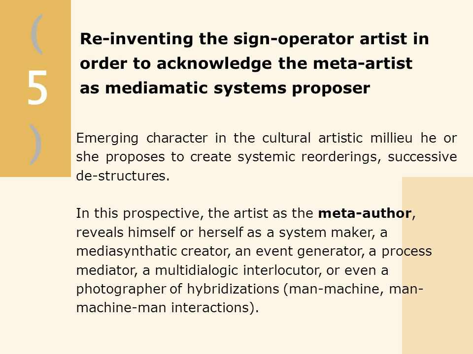 (5)(5) Emerging character in the cultural artistic millieu he or she proposes to create systemic reorderings, successive de-structures.