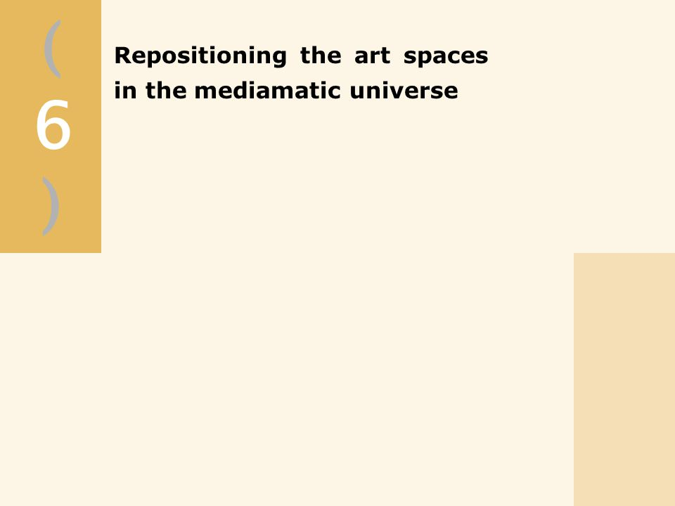 (6)(6) Repositioning the art spaces in the mediamatic universe