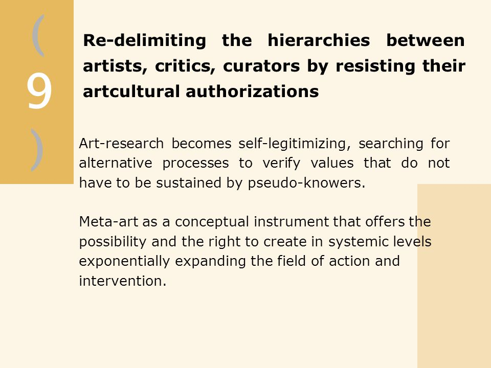 Art-research becomes self-legitimizing, searching for alternative processes to verify values that do not have to be sustained by pseudo-knowers.