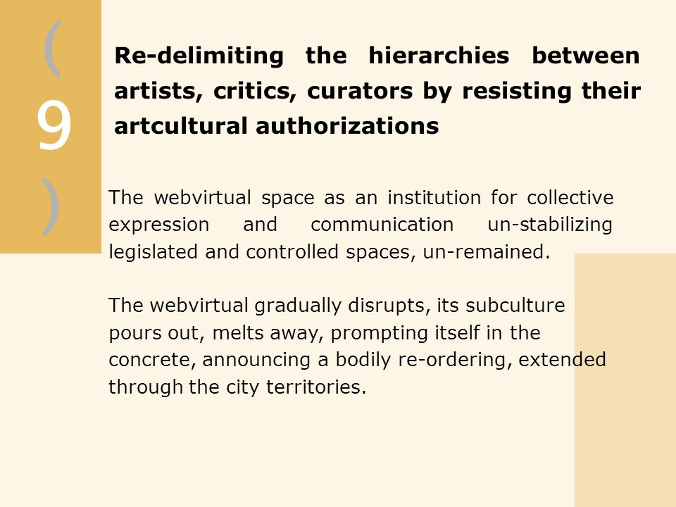 The webvirtual space as an institution for collective expression and communication un-stabilizing legislated and controlled spaces, un-remained.