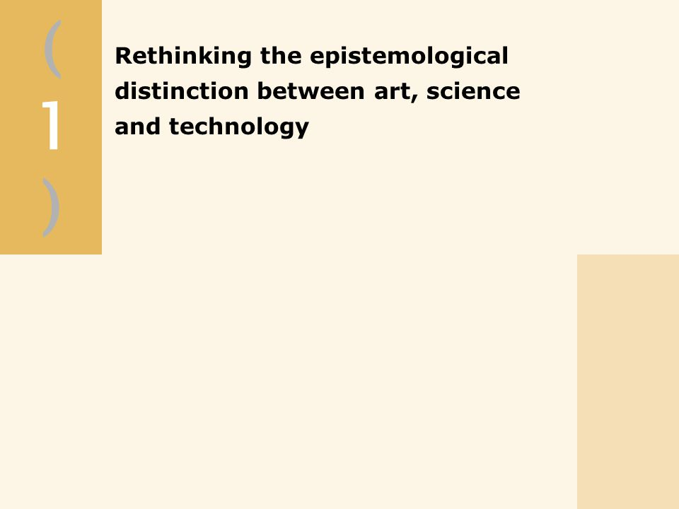 Rethinking the epistemological distinction between art, science and technology (1)(1)
