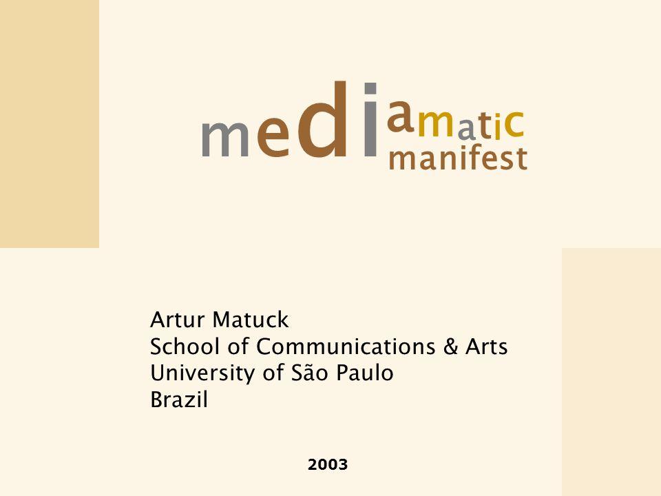 Artur Matuck School of Communications & Arts University of São Paulo Brazil mediamaticmediamatic manifest 2003