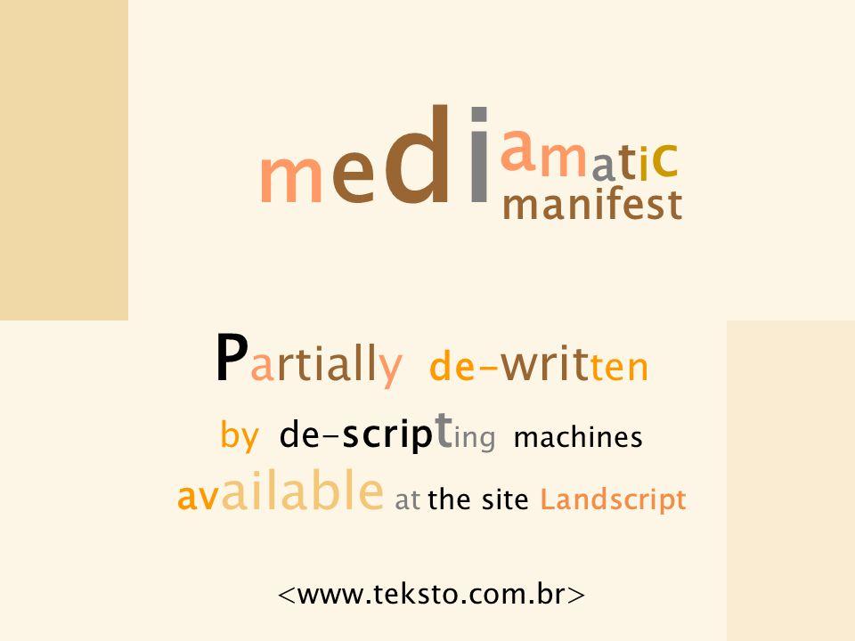 P artially de- writ ten by de- scrip t ing machines av ailable at the site Landscript mediamaticmediamatic manifest