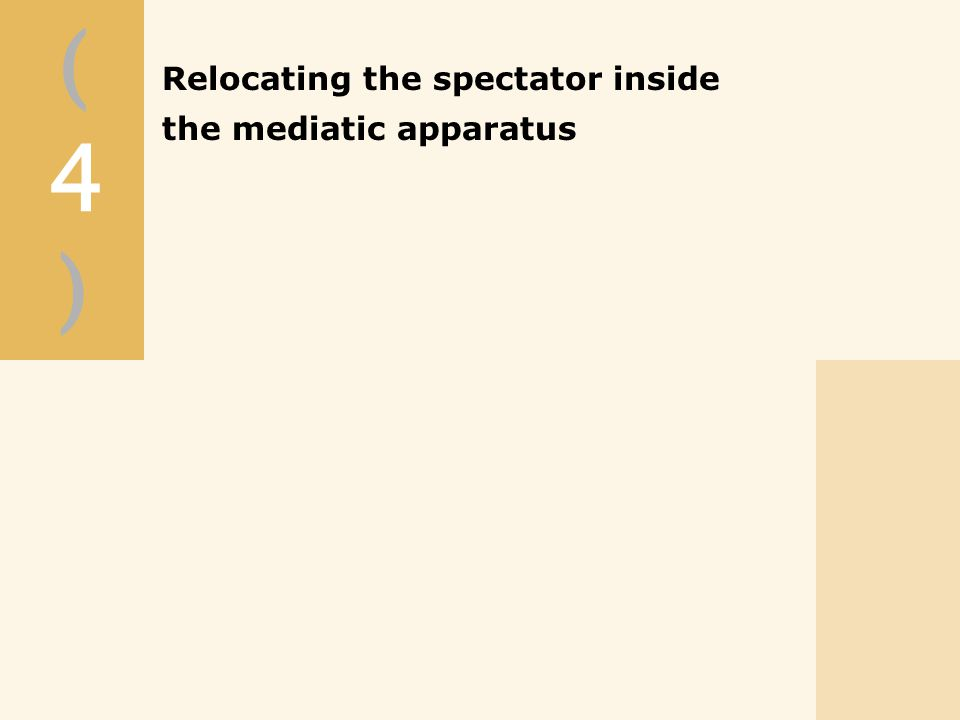 (4)(4) Relocating the spectator inside the mediatic apparatus