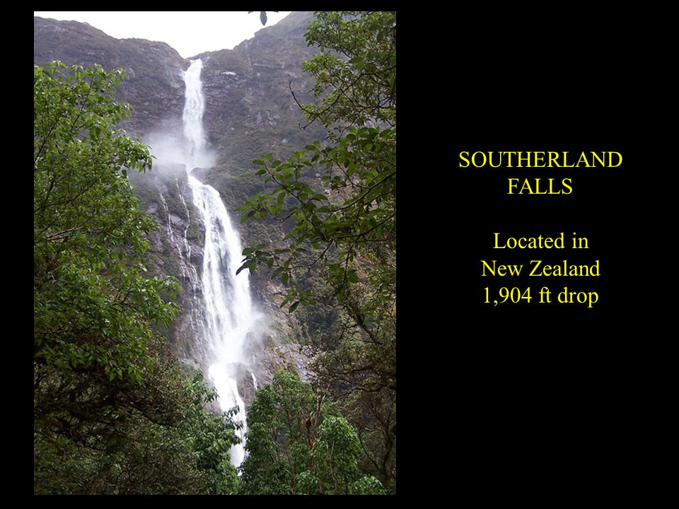 SOUTHERLAND FALLS Located in New Zealand 1,904 ft drop