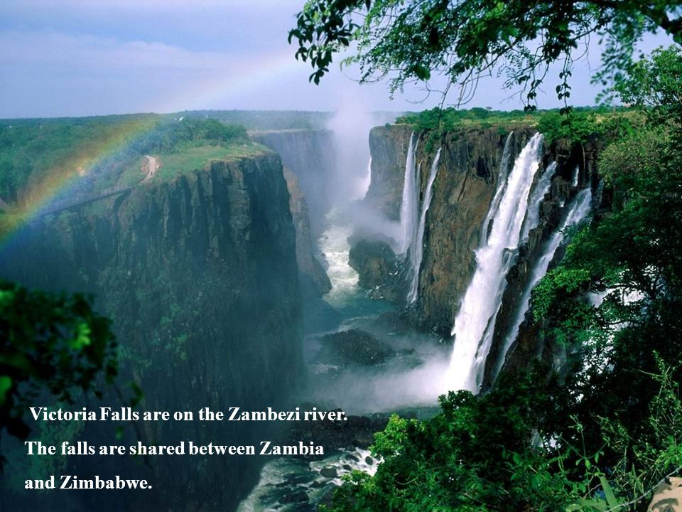 Victoria Falls has a width of 1 mile and height of 360 ft, forming the largest sheet of falling water in the world.