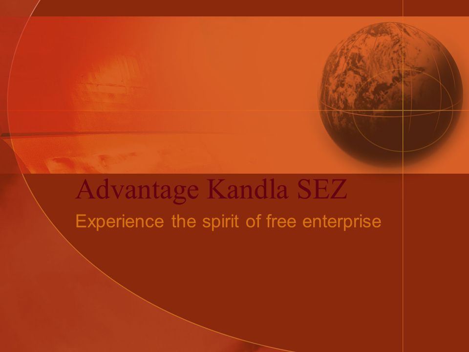 Advantage Kandla SEZ Experience the spirit of free enterprise
