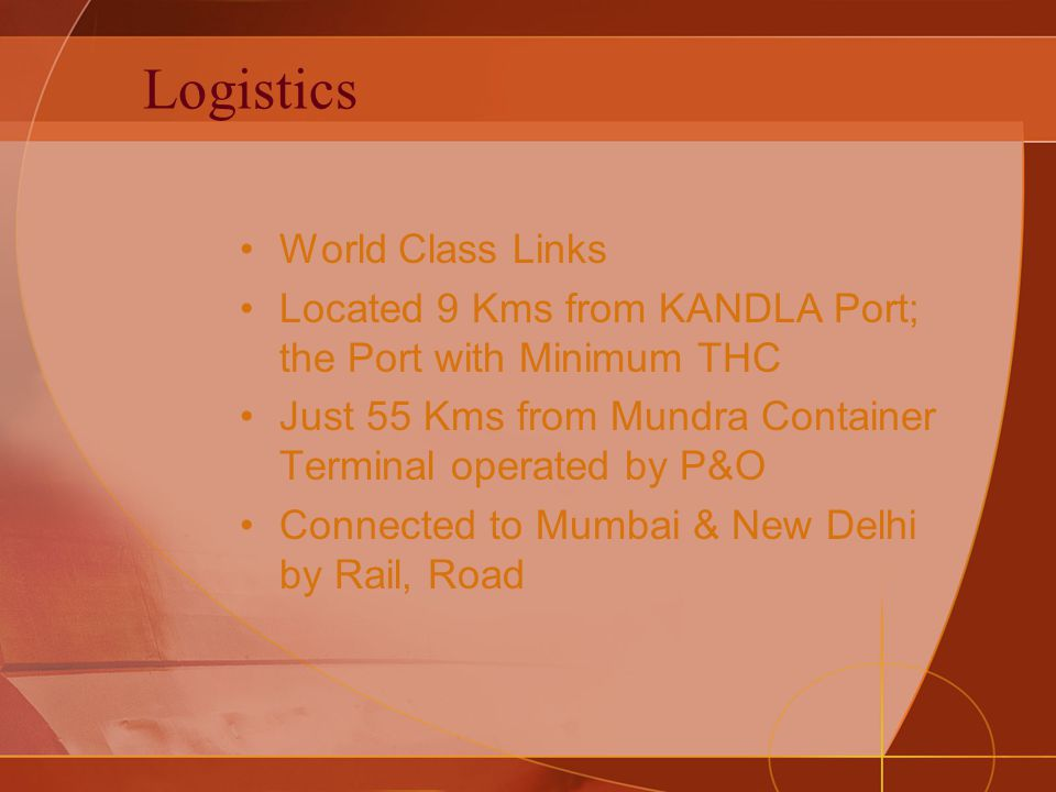 Logistics World Class Links Located 9 Kms from KANDLA Port; the Port with Minimum THC Just 55 Kms from Mundra Container Terminal operated by P&O Conne