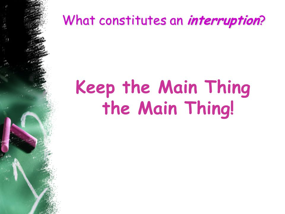 What constitutes an interruption Keep the Main Thing the Main Thing!