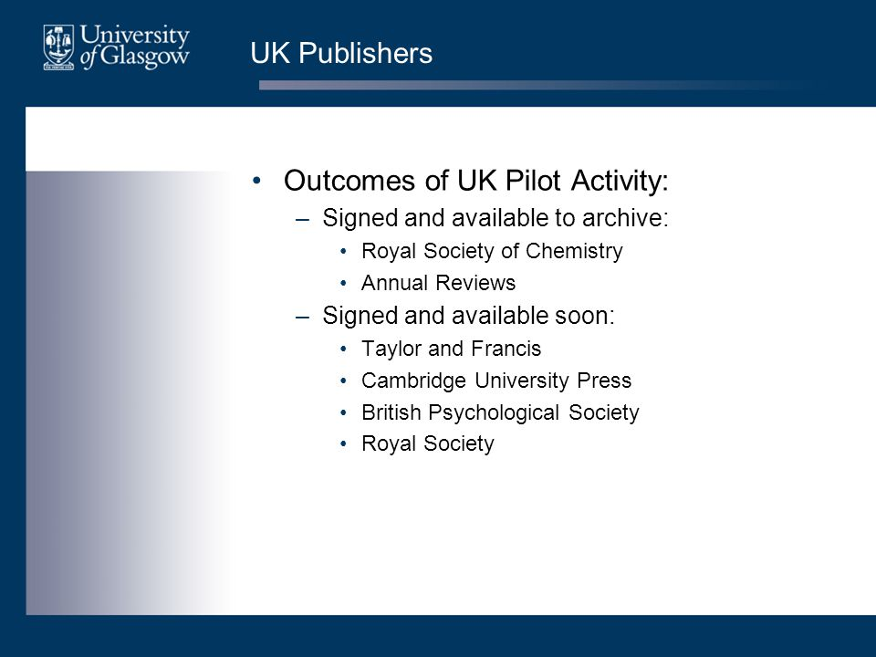 UK Publishers Outcomes of UK Pilot Activity: –Signed and available to archive: Royal Society of Chemistry Annual Reviews –Signed and available soon: T