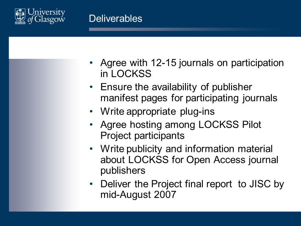Deliverables Agree with 12-15 journals on participation in LOCKSS Ensure the availability of publisher manifest pages for participating journals Write